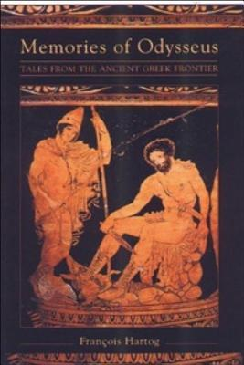 Memories Of Odysseus: Frontier Tales From Ancient Greece  by  François Hartog
