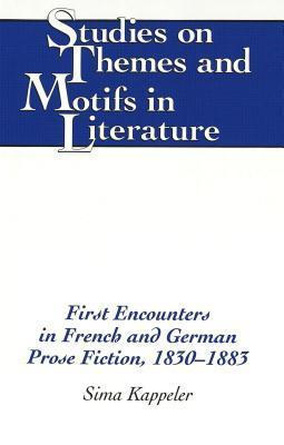 First Encounters In French And German Prose Fiction, 1830 1883 Sima Kappeler