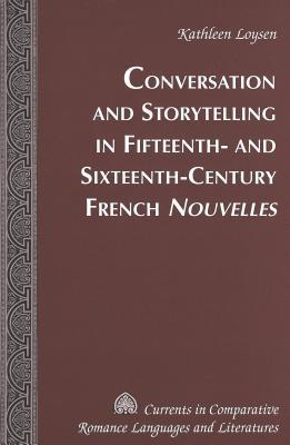 Conversation and Storytelling in Fifteenth- And Sixteenth-Century French Nouvelles  by  Kathleen Loysen