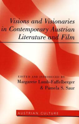 Visions and Visionaries in Contemporary Austrian Literature and Film  by  Pamela S. Saur