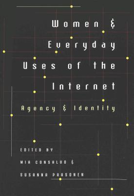 Women & Everyday Uses of the Internet: Agency & Identity  by  Mia Consalvo