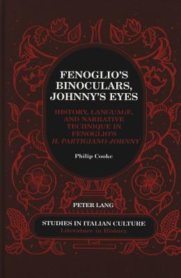 Fenoglios Binoculars, Johnnys Eyes: History, Language, And Narrative Technique In Fenoglios Il Partigiano Johnny  by  Philip E. Cooke