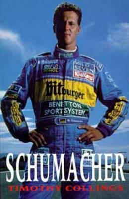 Schumacher: the life of the new Formula 1 champion  by  Timothy Collings
