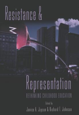 Resistance And Representation: Rethinking Childhood Education  by  Janice Jipson