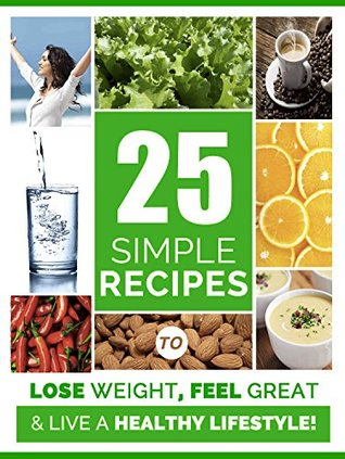Weight Loss: 25 Simple Recipes to Lose weight, Feel Great and Have More Energy for a Healthier Life: Weight Loss Motivation  by  Benjamin Wilson