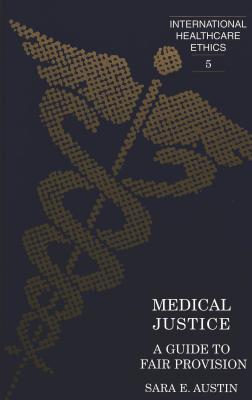 Medical Justice: A Guide to Fair Provision  by  Sara E. Austin