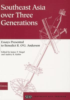 Southeast Asia Over Three Generations: Essays Presented to Benedict R. OG. Anderson James T. Siegel