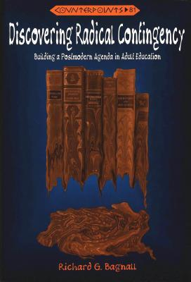 Discovering Radical Contingency: Building a Postmodern Agenda in Adult Education Richard G. Bagnall