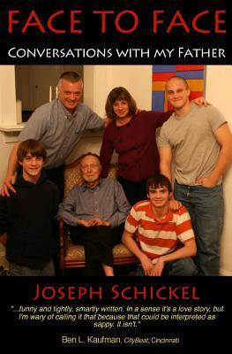 Face to Face: Conversations with My Father  by  Joseph Schickel