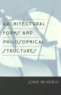 Architectural Forms and Philosophical Structures  by  John Shannon Hendrix