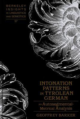 Intonation Patterns in Tyrolean German: An Autosegmental-Metrical Analysis  by  Geoffrey Barker