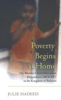 Poverty Begins at Home: The Mother-Child Education Programme (Mocep) in the Kingdom of Bahrain  by  Julie Hadeed