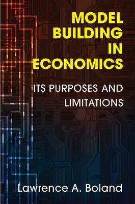 Model Building in Economics: Its Purposes and Limitations Lawrence A Boland