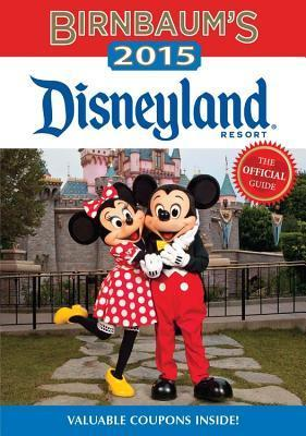 Birnbaums 2015 Disneyland Resort: The Official Guide  by  Birnbaum Travel Guides