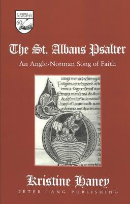 The St. Albans Psalter: An Anglo-Norman Song of Faith Kristine Edmondson Haney