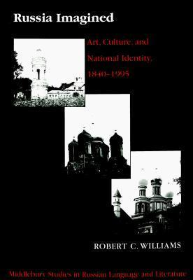 Russia Imagined: Art, Culture, and National Identity, 1840-1995 Second Printing  by  Robert C. Williams