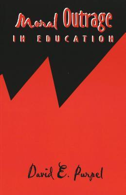 Moral Outrage in Education: Third Printing David E. Purpel