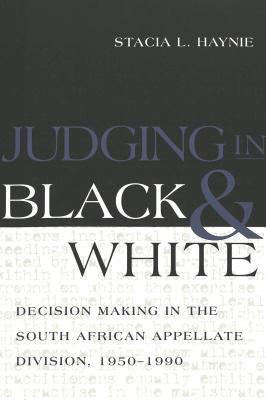 Judging in Black and White: Decision Making in the South African Appellate Division, 1950-1990  by  Stacia L. Haynie