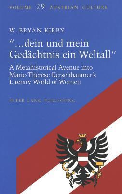 -...Dein Und Mein Gedaechtnis Ein Weltall-: A Metahistorical Avenue Into Marie-Therese Kerschbaumers Literary World of Women W. Kirby