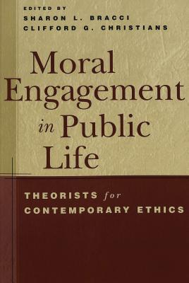 Moral Engagement in Public Life: Theorists for Contemporary Ethics Sharon L. Bracci