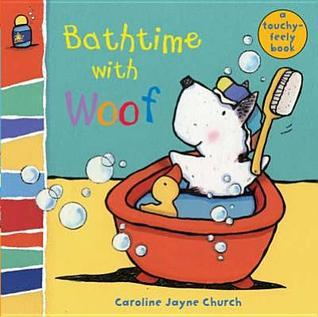 Bathtime With Woof: Woof Touch And Feel  by  Caroline Jayne Church