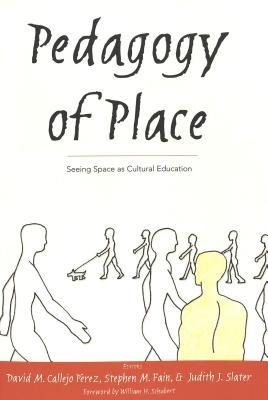 Pedagogy of Place: Seeing Space as Cultural Education Foreword William H. Schubert by David M. Callejo Pérez