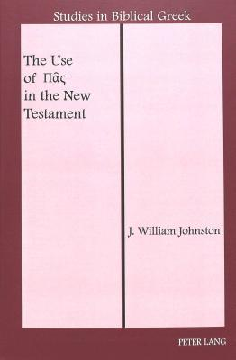 The Use Of [Pas] In The New Testament J. William Johnston