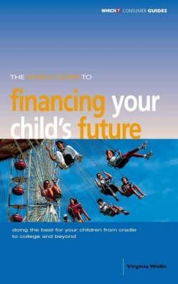 The Which? Guide To Financing Your Childs Future Virginia Wallis