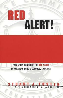 Red Alert!: Educators Confront the Red Scare in American Public Schools, 1947-1954  by  Stuart J. Foster