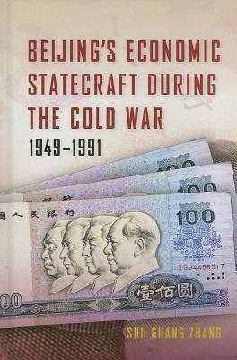 Beijings Economic Statecraft During the Cold War, 1949-1991 Shu Guang Zhang