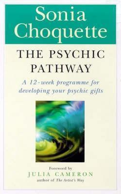 The Psychic Pathway: A 12-Week Programme for Developing Your Psychic Gifts Sonia Choquette