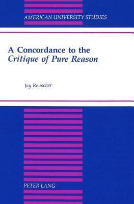 A Concordance To The Critique Of Pure Reason John A. Reuscher