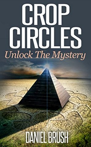 Crop Circles: Unlock The Mystery  by  Daniel Brush