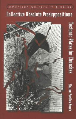 Collective Absolute Presuppositions: Tectonic Plates For Churches  by  Sharon Peebles Burch