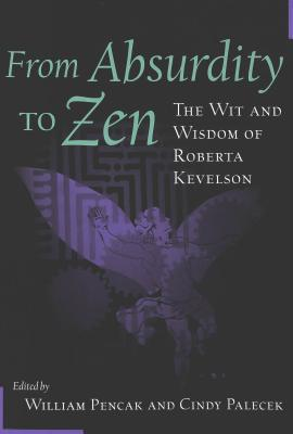 From Absurdity To Zen: The Wit And Wisdom Of Roberta Kevelson  by  William Pencak