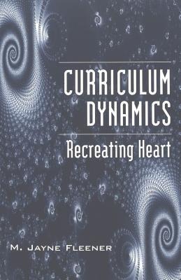Curriculum Dynamics: Recreating Heart M. Jayne Fleener