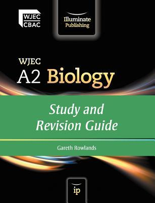 Wjec A2 Biology: Study And Revision Guide  by  Gareth Rowlands