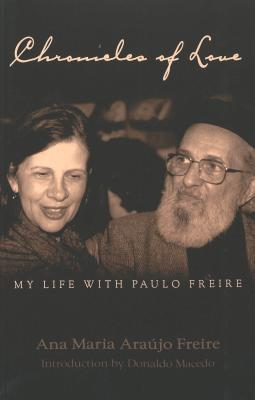 Chronicles Of Love: My Life With Paulo Freire  by  Ana Maria Araújo Freire