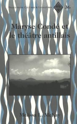 Maryse Conde Et Le Theatre Antillais Melissa L. McKay