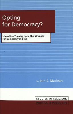 Opting for Democracy?: Liberation Theology and the Struggle for Democracy in Brazil Iain S. MacLean