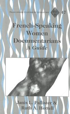 French-Speaking Women Documentarians: A Guide  by  Janis L. Pallister