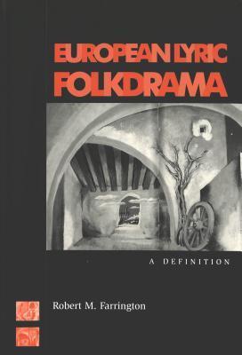 European Lyric Folkdrama: A Definition Robert M. Farrington