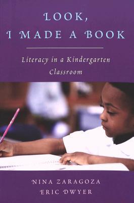 Look, I Made a Book: Literacy in a Kindergarten Classroom  by  Nina Zaragoza