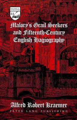 Malorys Grail Seekers and Fifteenth-Century English Hagiography Alfred Robert Kraemer