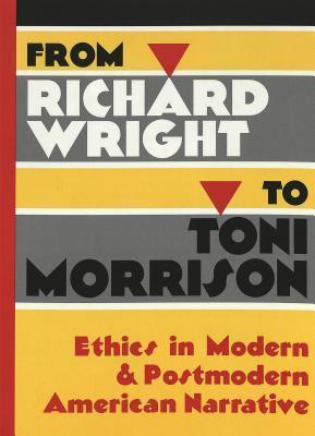 From Richard Wright to Toni Morrison: Ethics in Modern and Postmodern American Narrative Jeffrey J. Folks