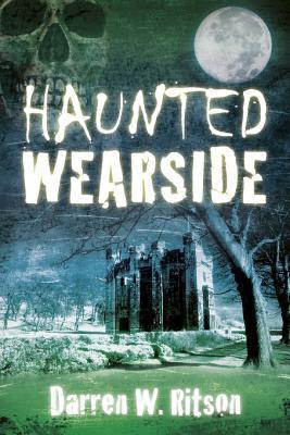 Haunted Wearside  by  Darren W. Ritson