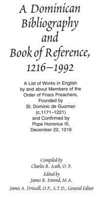 A Dominican Bibliography and Book of Reference, 1216-1992: A List of Works in English  by  and about Members of the Order of Friars Preachers. Founded by St. Dominic de Guzman (C.1171-1221). and Confirmed by Pope Honorius III, December 22, 1216 by James A. Driscoll