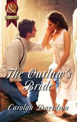 The Outlaws Bride Carolyn Davidson