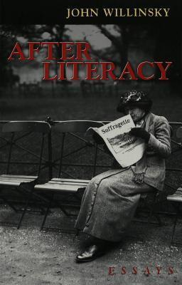 After Literacy: Essays  by  John Willinsky