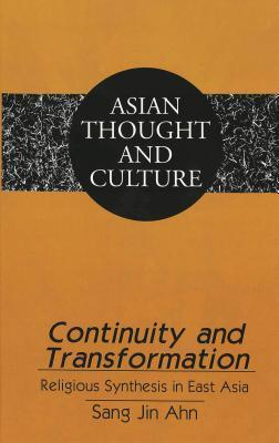 Continuity and Transformation: Religious Synthesis in East Asia Sang-Jin Ahn